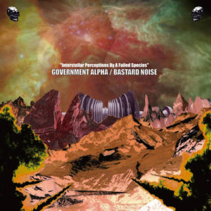 Government Alpha is back with a new cassette and a split LP with Bastard Noise